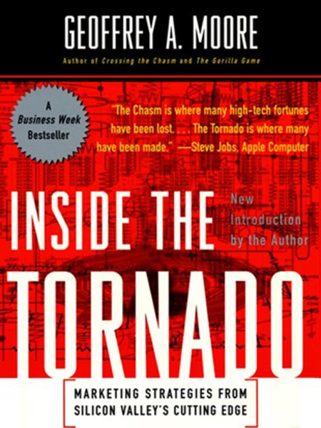 Inside the Tornado By: Geoffrey A. Moore