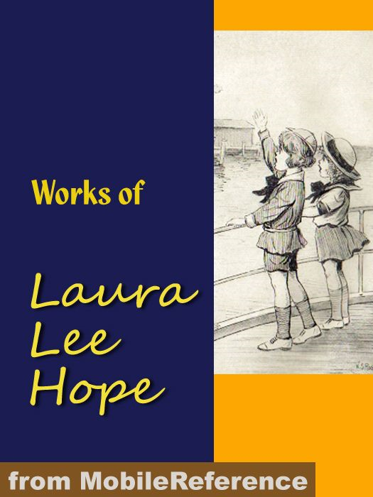 Works Of Laura Lee Hope: Illustrated. Series: The Bobbsey Twins, The Outdoor Girls, The Moving Picture Girls, The Bunny Brown, The Six Little Bunkers And Others (Mobi Collected Works)