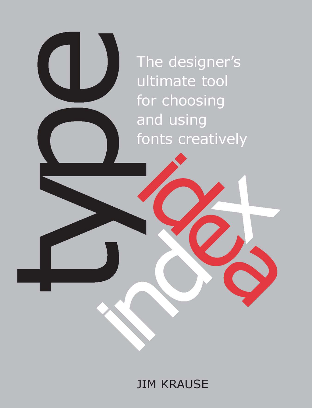 Type Idea Index: The Designer's Ultimate Tool for Choosing and Using Fonts Creatively