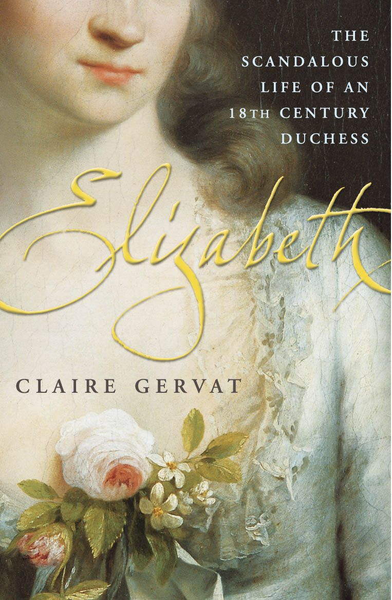 Elizabeth The Scandalous Life of an 18th Century Duchess