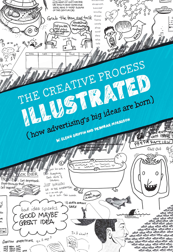 The Creative Process Illustrated How Advertising's Big Ideas Are Born