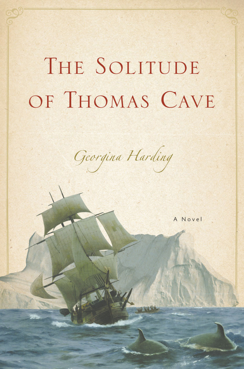 The Solitude of Thomas Cave: A Novel By: Georgina Harding