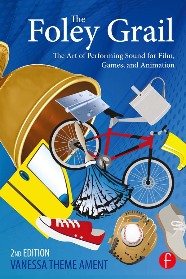The Foley Grail The Art of Performing Sound for Film,  Games,  and Animation
