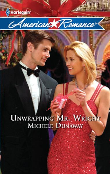 Unwrapping Mr. Wright By: Michele Dunaway
