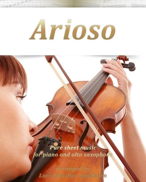 Arioso Pure sheet music for piano and alto saxophone arranged by Lars Christian Lundholm By: Pure Sheet Music