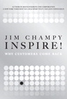 Inspire!: Why Customers Come Back By: Jim Champy