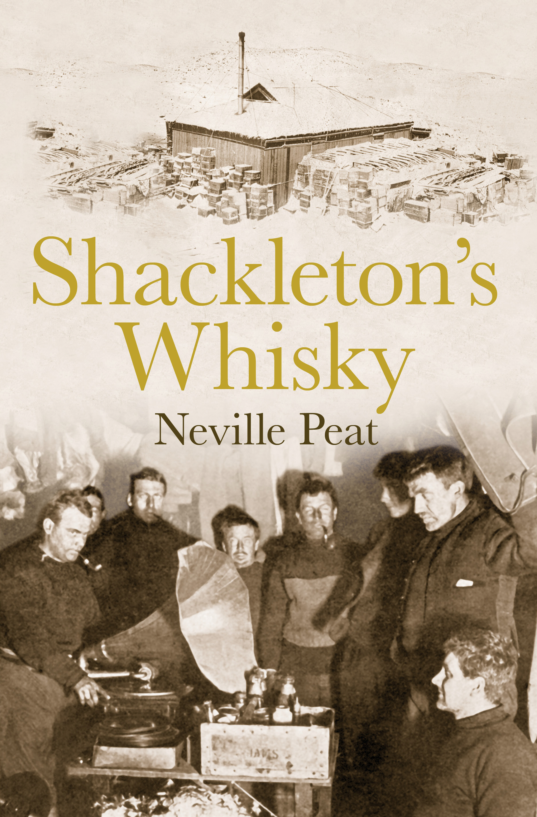Shackleton's Whisky The extraordinary story of an heroic explorer and twenty-five cases of unique MacKinlay's Old Scotch