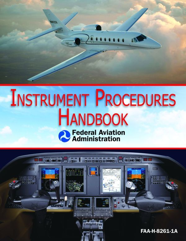 Instrument Procedures Handbook, Revised Edition: FAA-H-8261-1A By: The Federal Aviation Administration