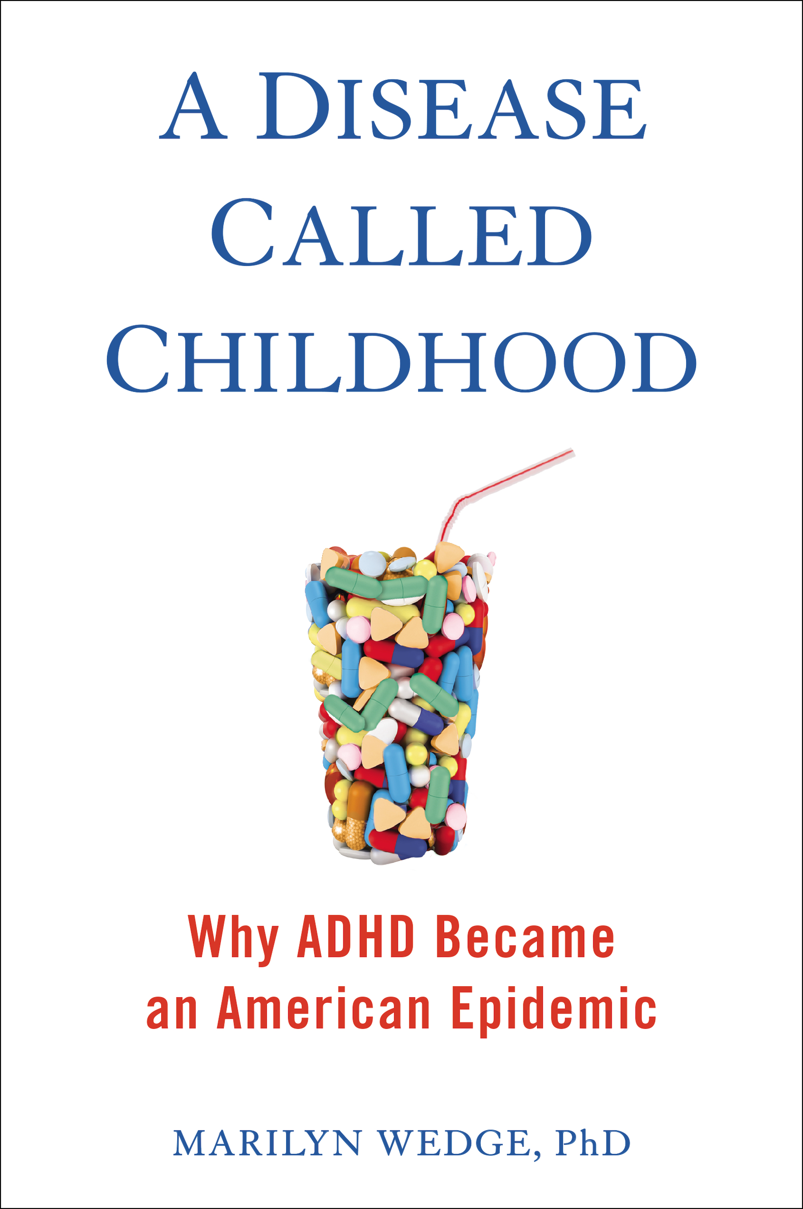A Disease Called Childhood Why ADHD Became an American Epidemic