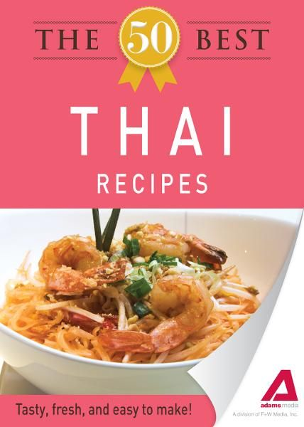 The 50 Best Thai Recipes: Tasty,  fresh,  and easy to make!