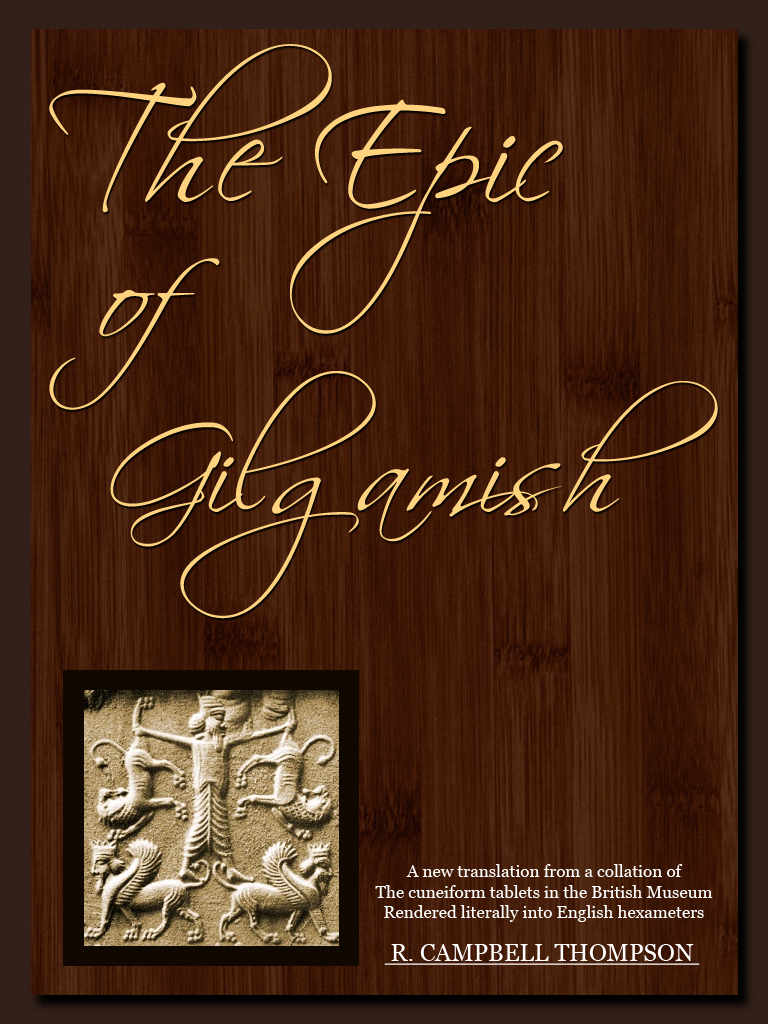 The Epic Of Gilgamish By: R. Campbell Thompson
