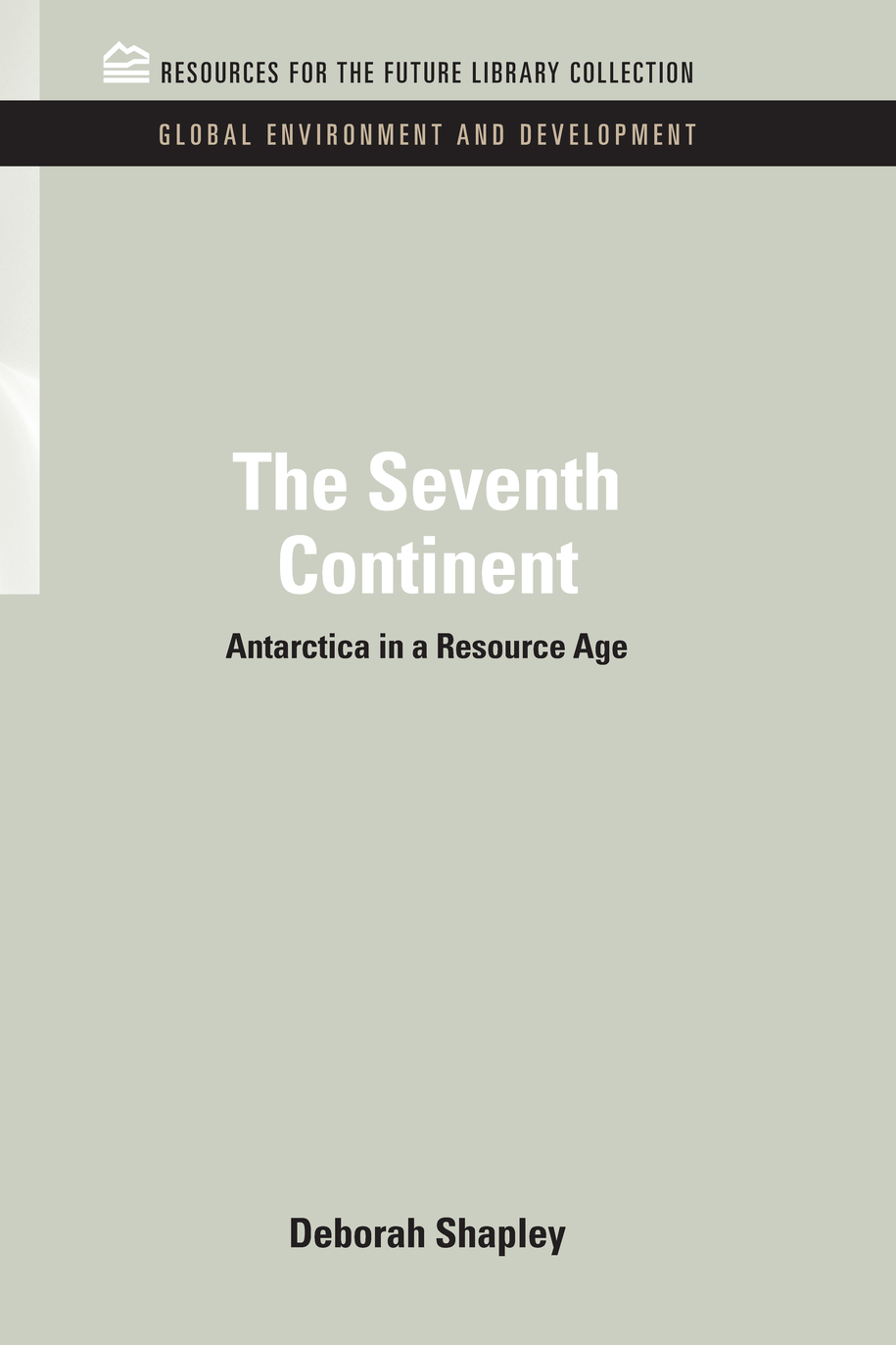 The Seventh Continent Antarctica in a Resource Age