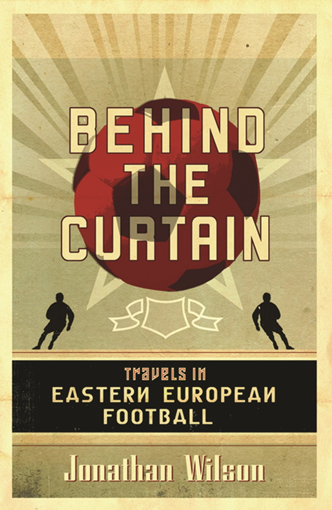 Behind the Curtain Football in Eastern Europe