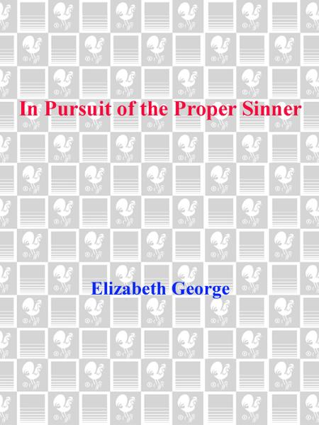 In Pursuit of the Proper Sinner By: Elizabeth George