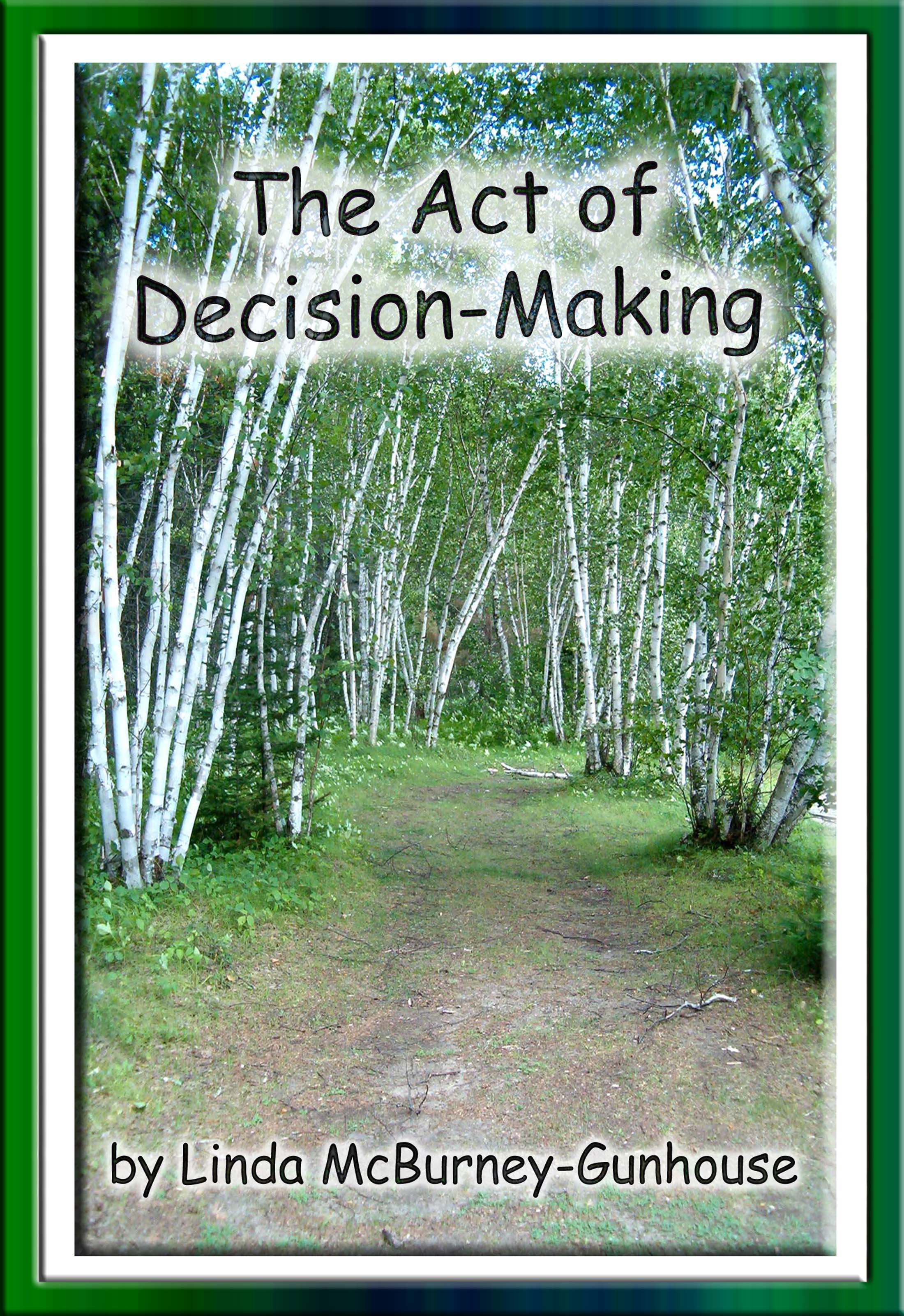 The Act of Decision-Making By: Linda McBurney-Gunhouse