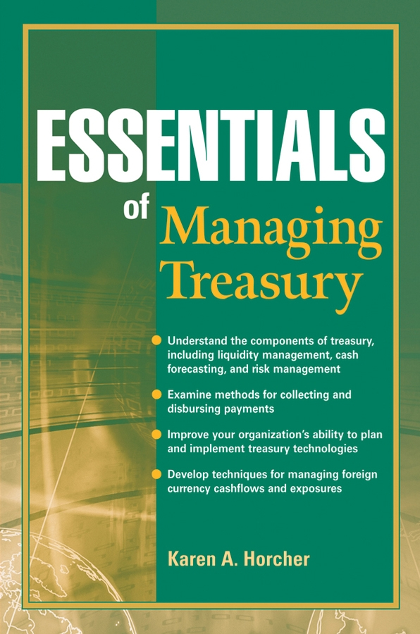Essentials of Managing Treasury By: Karen A. Horcher