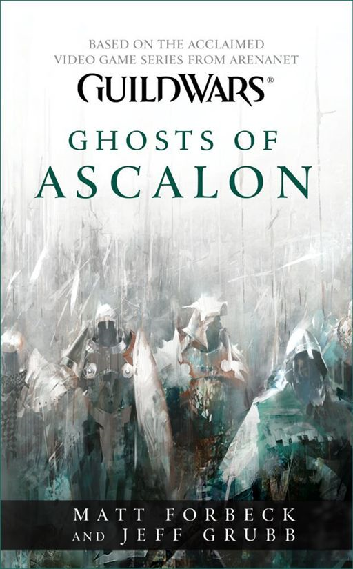 Guild Wars: Ghosts of Ascalon By: Jeff Grubb,Matt Forbeck