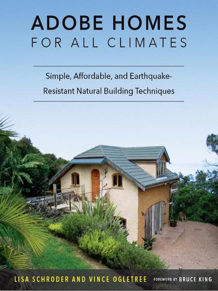 "Adobe Homes for All Climates: Simple, Affordable, and Earthquake-Resistant Natural Building TechniquesAdobe Homes for All Climates ""Simple, Affordable, and Earthquake-Resistant Natural Building Techniques"