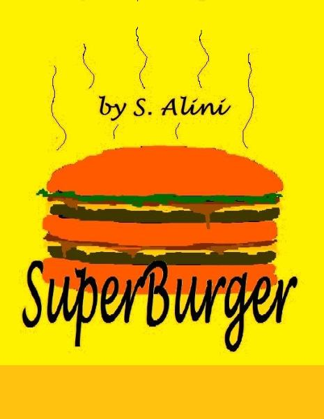 SuperBurger: a humorous children's book By: San Alini