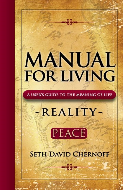 Manual For Living: REALITY - PEACE By: Seth David Chernoff