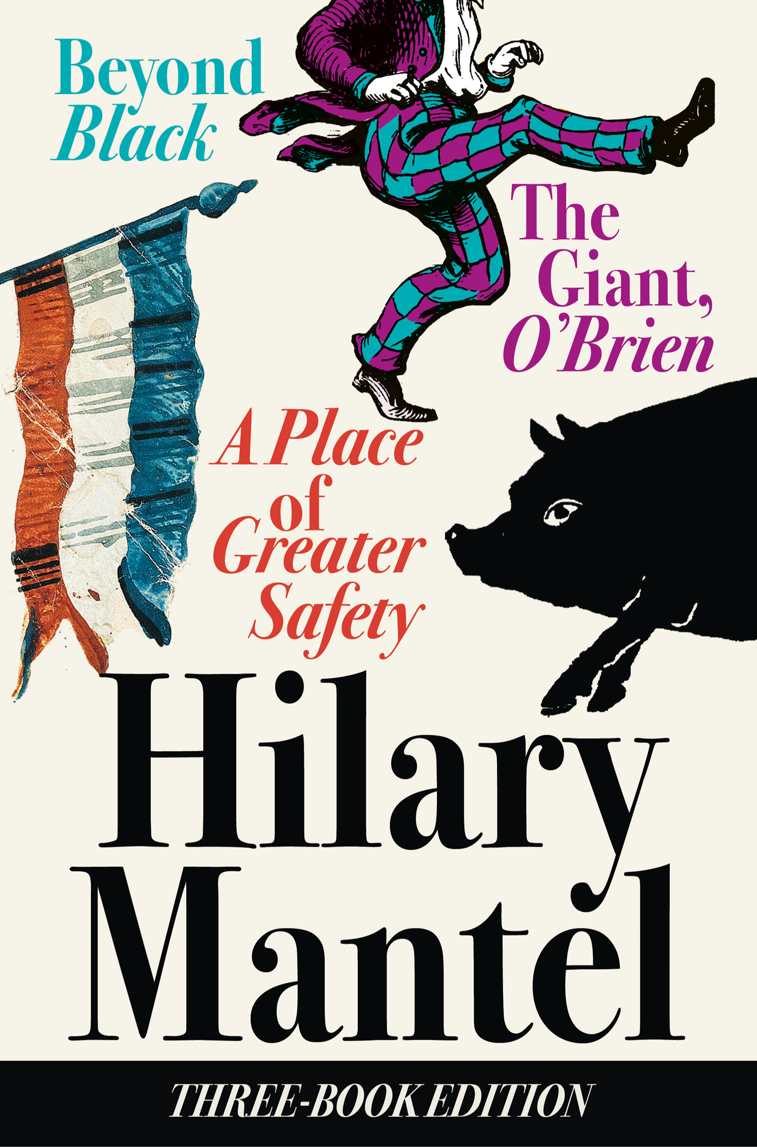 Three-Book Edition: A Place of Greater Safety; Beyond Black; The Giant O?Brien