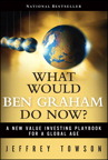 What Would Ben Graham Do Now?: A New Value Investing Playbook for a Global Age By: Jeffrey Towson