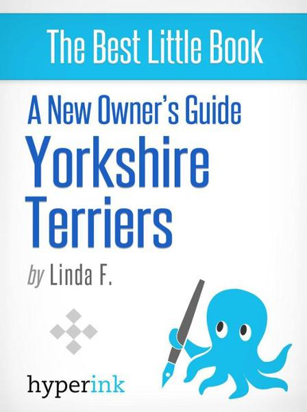 Yorkshire Terrier: Training, Grooming, and Dog Care By: Linda F.