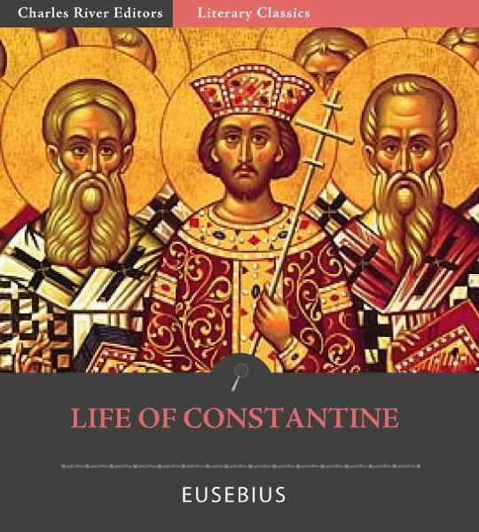 Life of Constantine By: Eusebius