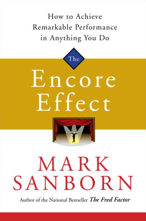 The Encore Effect By: Mark Sanborn