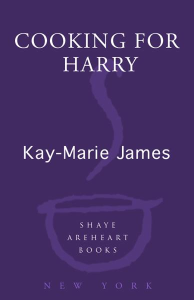 Cooking for Harry By: Kay-Marie James