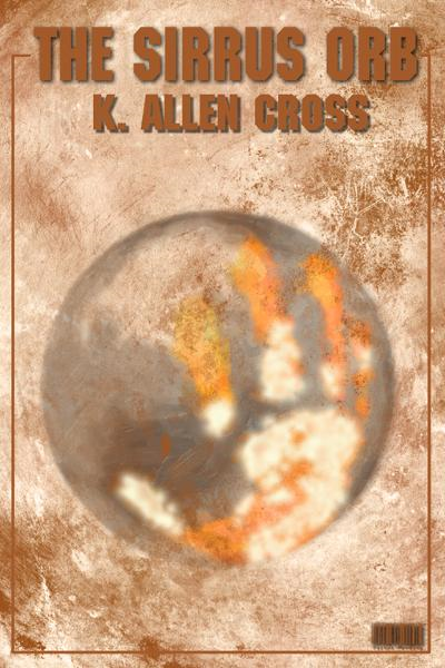 The Sirrus Orb By: K. Allen Cross