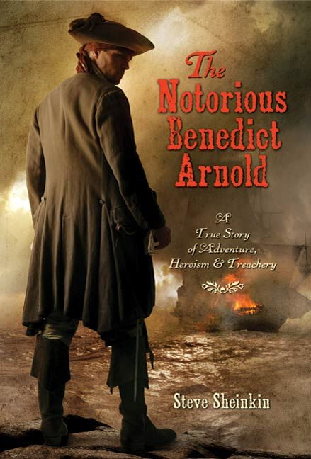 The Notorious Benedict Arnold By: Steve Sheinkin