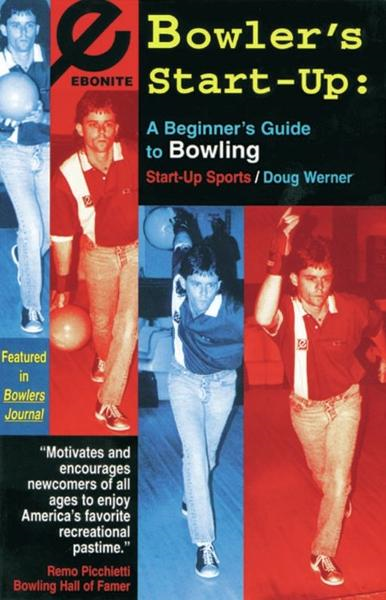 Bowler's Start-Up: A Beginner's Guide to Bowling By: Doug Werner