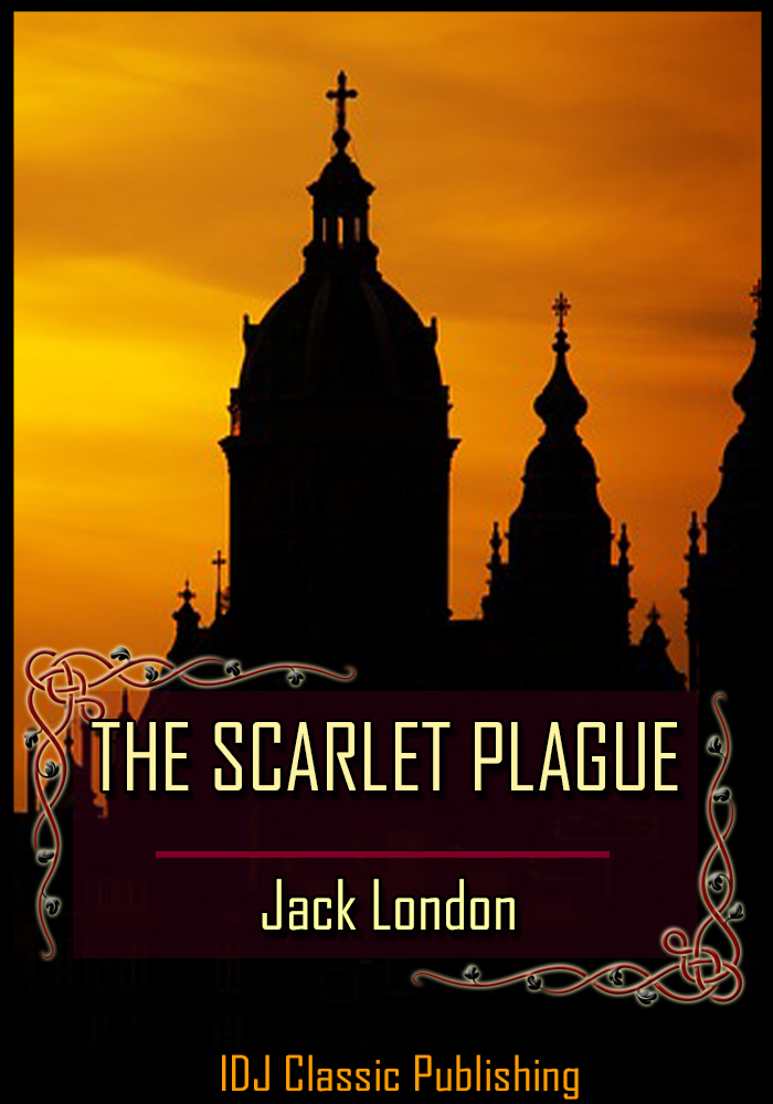 Jack London - THE SCARLET PLAGUE [Full Classic Illustration]+[Free Audio Book Link]+[Active TOC]