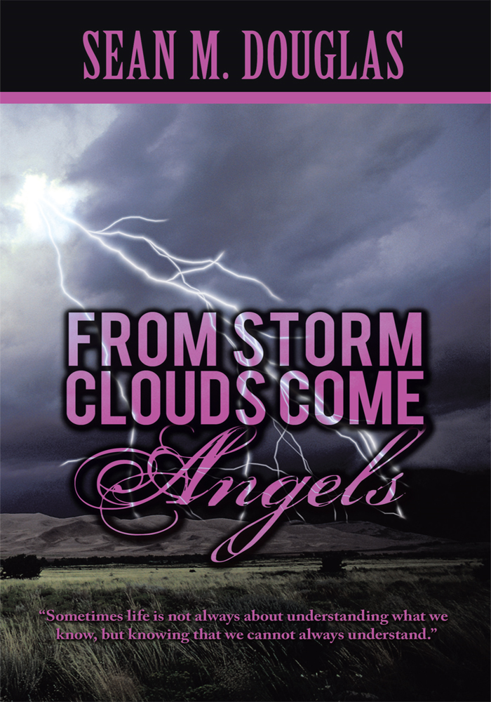 From Storms Clouds Come Angels By: Sean M. Douglas