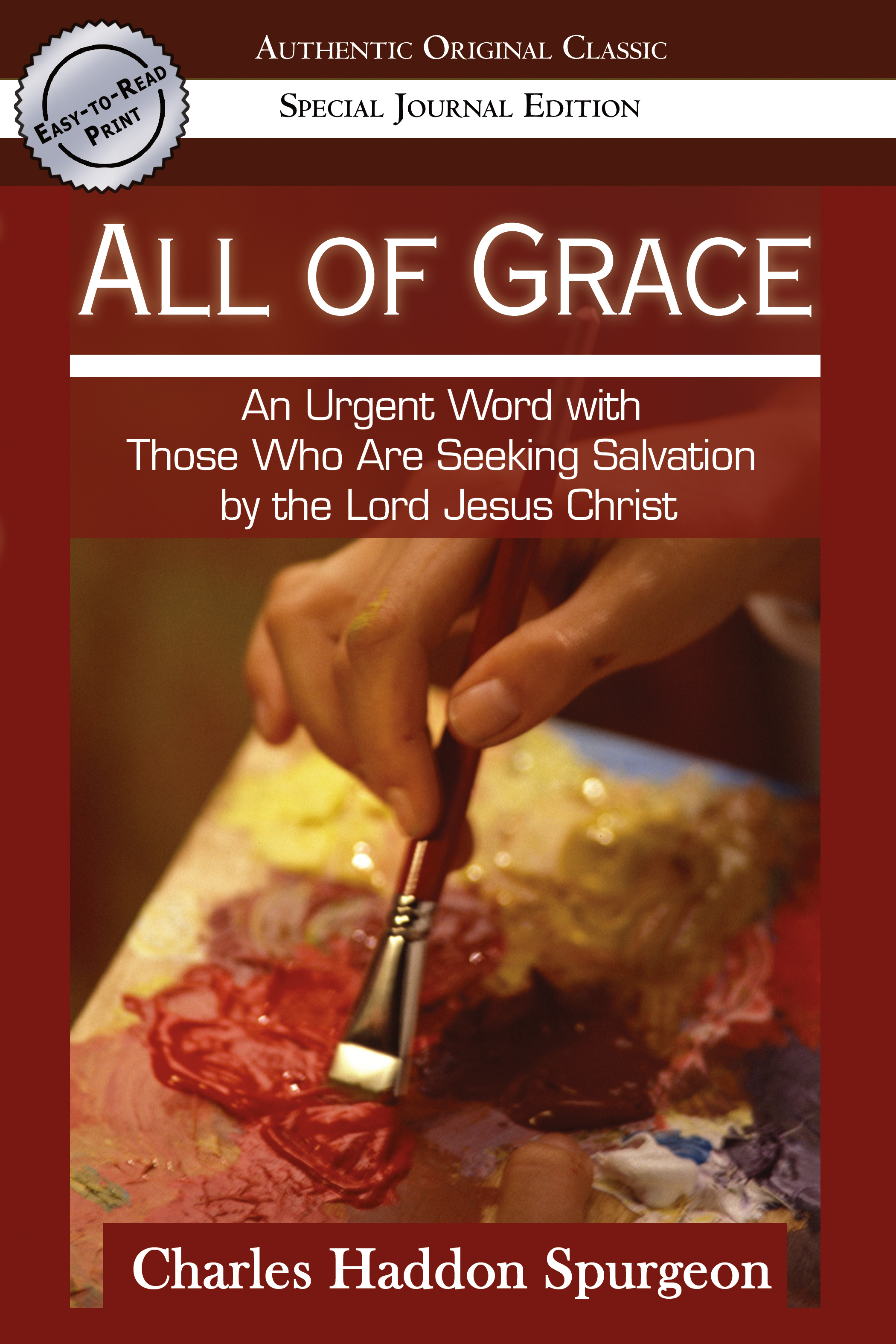 All of Grace (Authentic Original Classic): An urgent Word with Those Who Are Seeking Salvation by the Lord Jesus Christ By: Charles Spurgeon