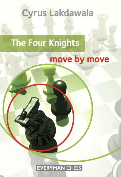 The Four Knights: Move by Move By: Cyrus Lakdawala