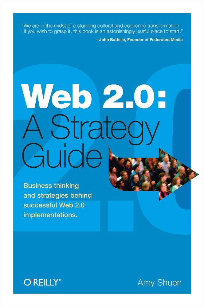 Web 2.0: A Strategy Guide By: Amy Shuen