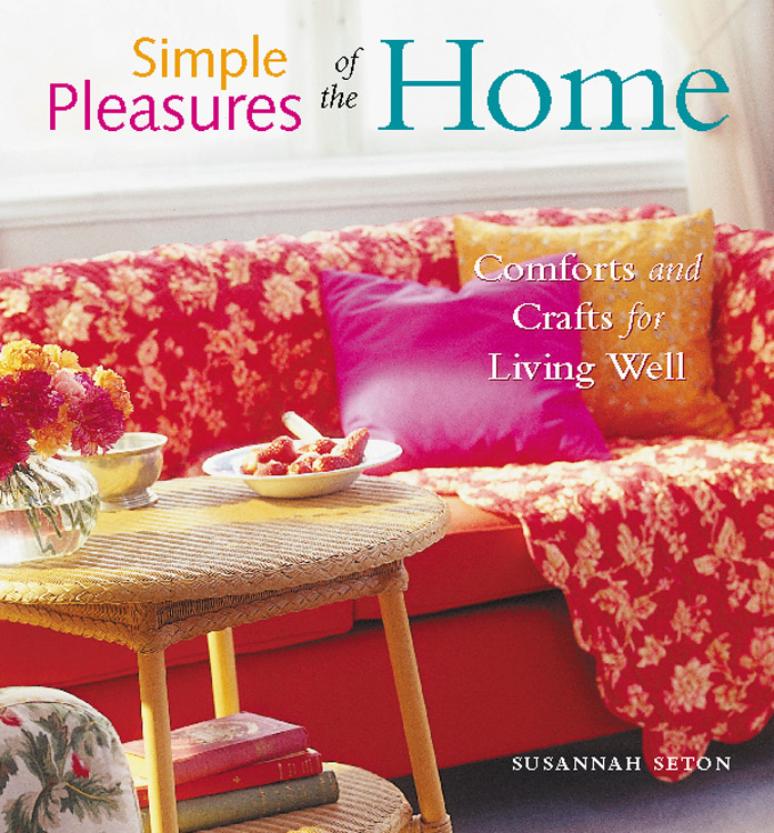 Simple Pleasures of the Home: Cozy Comforts and Old-Fashioned Crafts for Every Room in the House