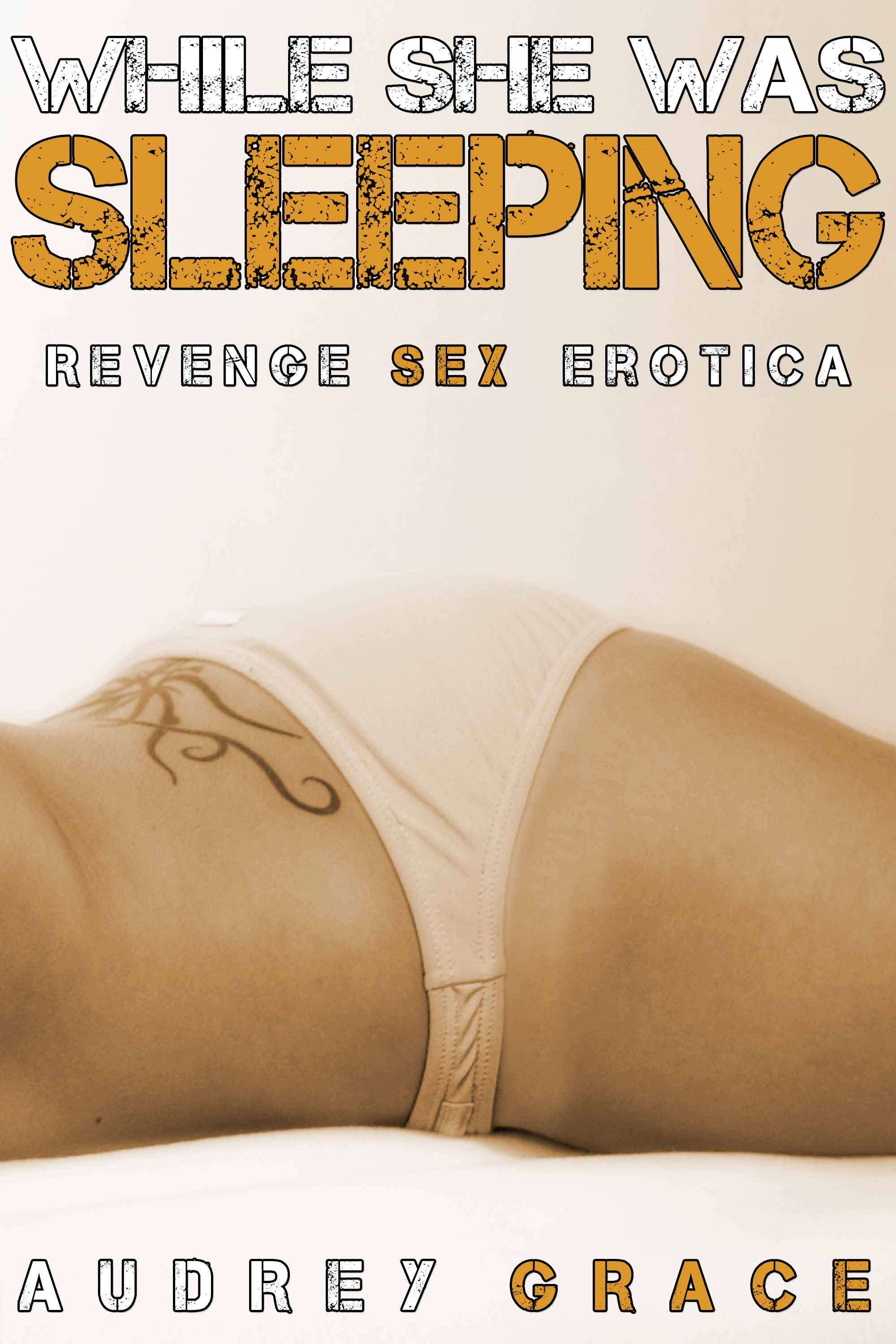 While She Was Sleeping (Revenge Sex Erotica) By: Audrey Grace