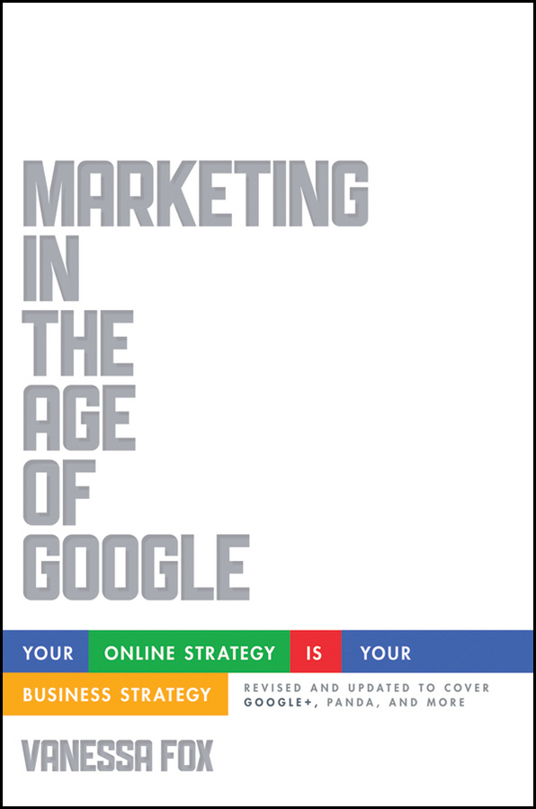 Marketing in the Age of Google By: Vanessa Fox