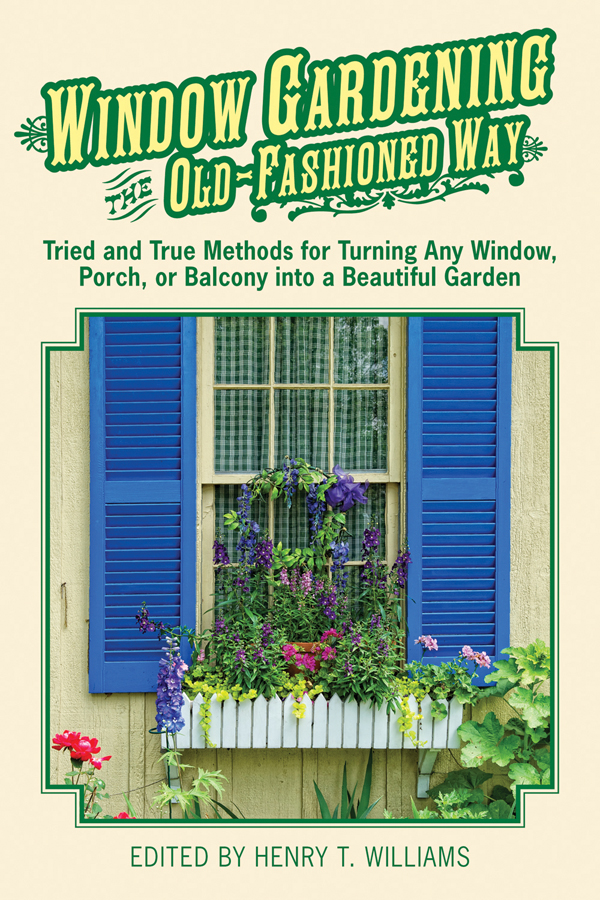Window Gardening the Old-Fashioned Way: Tried and True Methods for Turning Any Window, Porch,or Balcony into a Beautiful Garden