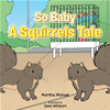 So Baby  A Squirrels Tale