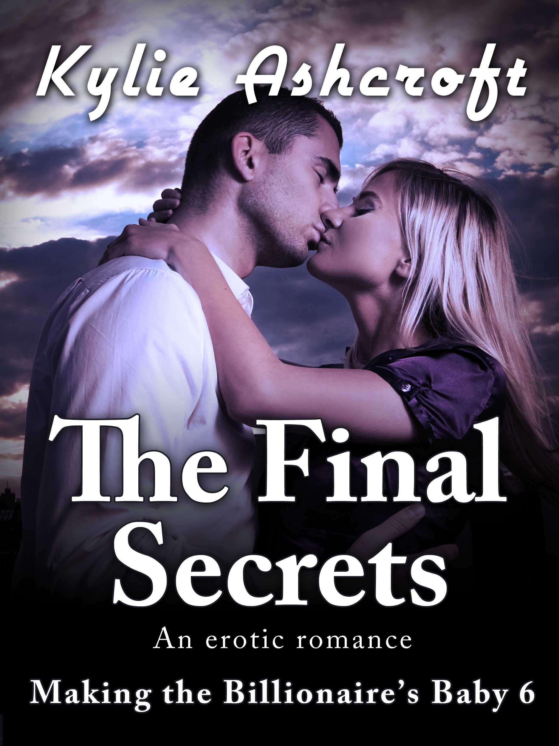Kylie Ashcroft - The Final Secrets - Making the Billionaire's Baby 6