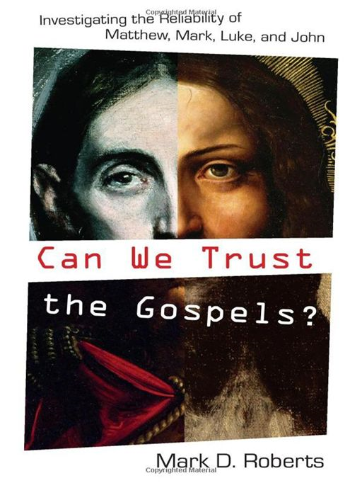 Can We Trust the Gospels?: Investigating the Reliability of Matthew, Mark, Luke, and John