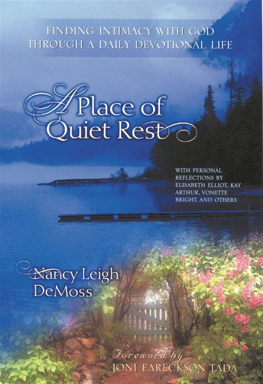 A Place of Quiet Rest By: Nancy Leigh Leigh DeMoss