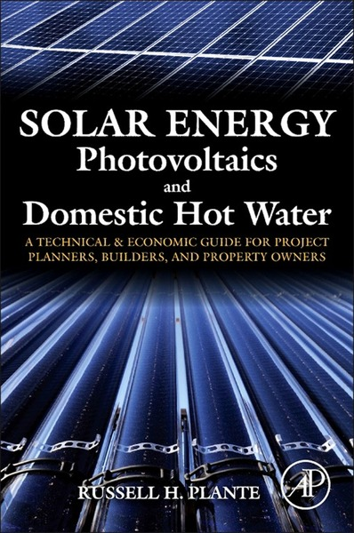 Solar Energy,  Photovoltaics,  and Domestic Hot Water A Technical and Economic Guide for Project Planners,  Builders,  and Property Owners