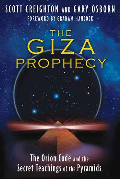 The Giza Prophecy: The Orion Code and the Secret Teachings of the Pyramids By: Gary Osborn,Graham Hancock,Scott Creighton