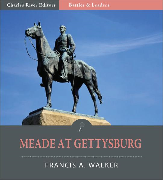 Battles & Leaders of the Civil War: Meade at Gettysburg (Illustrated Edition)