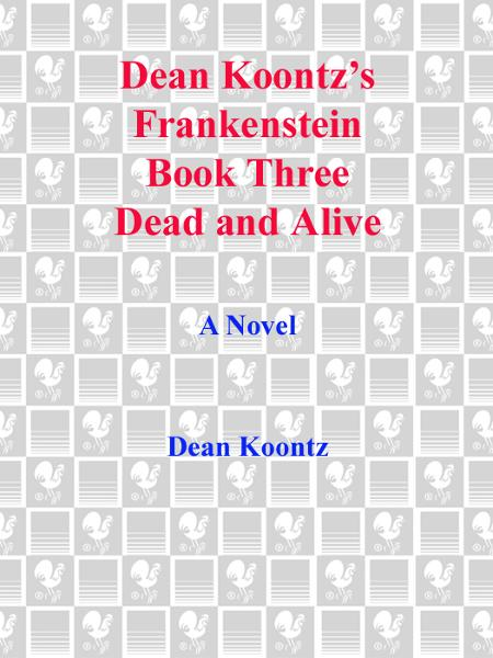 Frankenstein: Dead and Alive By: Dean Koontz